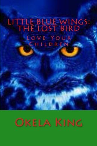 Little Blue Wings: The Lost Bird: Love Your Children (Blue Fairy Wings)