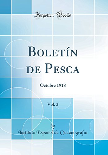 Boletín de Pesca, Vol. 3: Octubre 1918 (Classic Reprint) por Instituto Español de Oceanografía