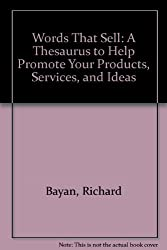 Words That Sell: A Thesaurus to Help Promote Your Products, Services, and Ideas by Richard Bayan (1989-01-06)