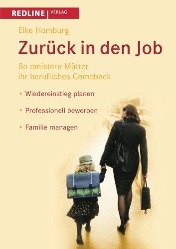 Zurück in den Job: So Meistern Mütter Ihr Berufliches Comeback *Wiedereinstieg Planen *Professionell Bewerben *Familie Managen