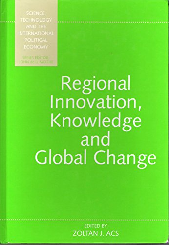 Regional Innovation, Knowledge and Global Change (Science, Technology, and the International Political Economy Series,)