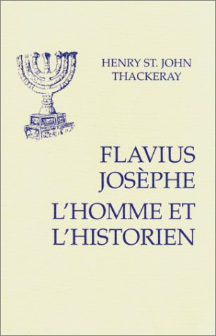 Flavius Josephe : L'Homme et l'Historien, suivi de Appendice