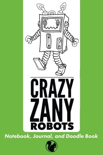 Crazy Zany Robots Notebook, Journal, and Doodle