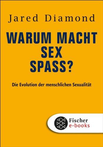 Warum macht Sex Spaß?: Die Evolution der menschlichen Sexualität