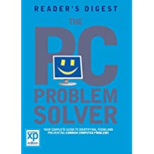 The PC Problem Solver: Your Complete Guide to Identifying, Fixing and Preventing Common Computer Problems