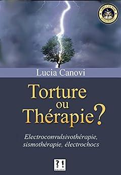 Torture ou thérapie ?: La vérité sur les électrochocs par [Canovi, Lucia]
