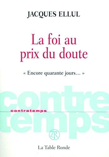 La foi au prix du doute: «Encore quarante jours...» par Jacques Ellul