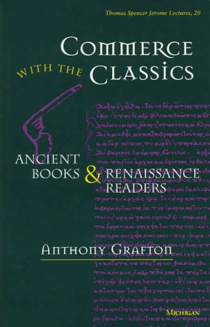 Commerce with the Classics: Ancient Books and Renaissance Readers (Jerome Lectures, 20)