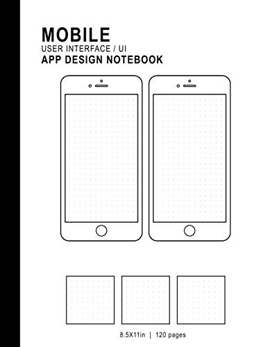 Mobile User Interface/UI App Design Notebook: 8.5x11in 120 Pages Dot Grid 2 Templates 3 Logo Squares Mobile UI/UX Template Notebook Sketchbook - For App Graphic Designers, Developers, & Programmers