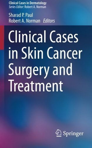 Clinical Cases in Skin Cancer Surgery and Treatment (Clinical Cases in Dermatology) (2015-09-01)