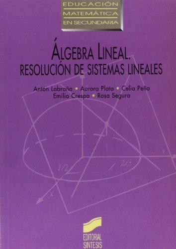 Álgebra lineal: resolución de sistemas lineales (Educación matemática en secundaria) por Anton Labraa Barrero