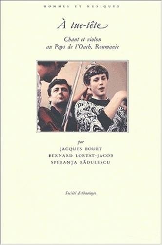 A tue-tête. Chant et violon au Pays de l'Oach, Roumanie, Avec CD Audio