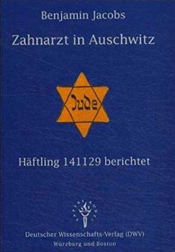 Zahnarzt in Auschwitz. Häftling 141129 berichtet (Titel der amerikanischen Originalausgabe: The Dentist of Auschwitz. A Memoir). (DWV-Schriften zur Geschichte des Nationalsozialismus)