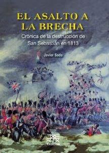 El asalto a la Brecha: Crónica de la destrucción de San Sebastián en 1813 (Easo)