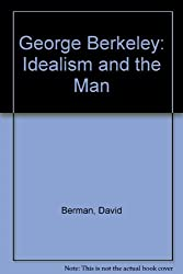 George Berkeley: Idealism and the Man