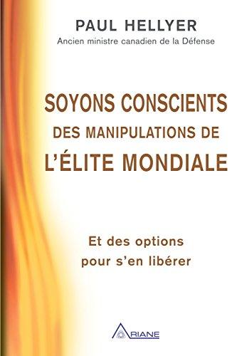 Soyons conscients des manipulations de l'élite mondiale: Et des options pour s'en libérer par Paul Hellyer