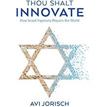 Thou Shalt Innovate: How Israeli Ingenuity Repairs the World