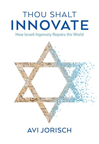 Thou Shalt Innovate: How Israeli Ingenuity Repairs the World por Avi Jorisch