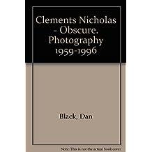 Clements Nicholas - Obscure. Photography 1959-1996