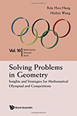 Solving Problems In Geometry: Insights And Strategies For Mathematical Olympiad And Competitions: 1 (Mathematical Olympiad Series)