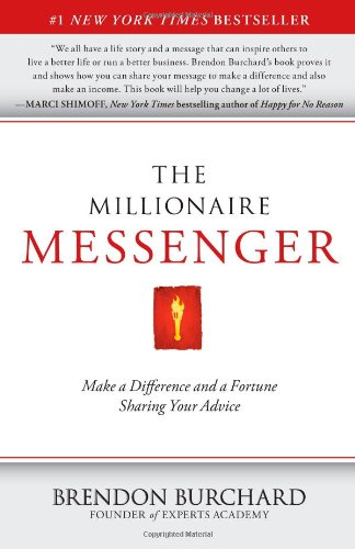 The Millionaire Messenger: Make a Difference and a Fortune Sharing Your Advice por Brendon Burchard