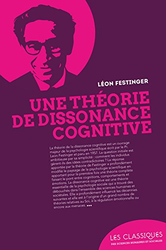 the theory of cognitive dissonance by leon festinger and the factor that makes human beings to decid Cognitive dissonance theory, which was originally evolved by leon festinger, tackles the problem of both qualitative and quantitative differences between people and ideas whereas earlier theories predicted changes in attitudes, judgments or evaluations, cognitive dissonance theory predicts that when two things do no follow logically, we.