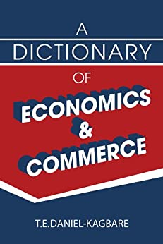 A Dictionary of Economics and Commerce by [T. E. Daniel-Kagbare]