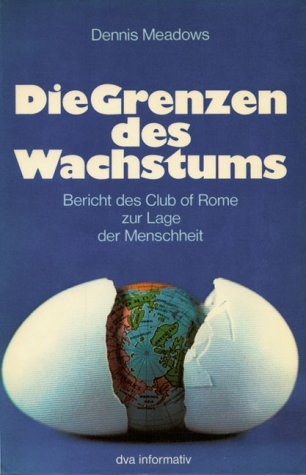 Die Grenzen des Wachstums. Bericht des Club of Rome zur Lage der Menschheit