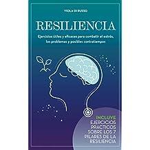 Resiliencia: Ejercicios útiles y eficaces para combatir el estrés, los problemas y posibles contratiempos (Relax)