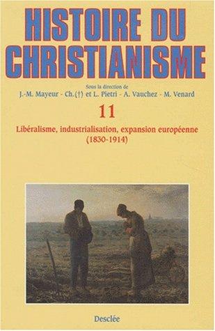 HISTOIRE DU CHRISTIANISME. Tome 11, Libéralisme, industrialisation, expansion européenne (1830-1914) par Collectif, Jean-Marie Mayeur, Jacques Gadille