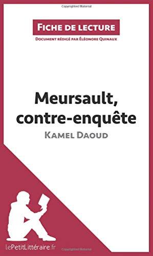 Meursault, contreenquête de Kamel Daoud (Fiche de lecture): Résumé complet et analyse détaillée de l'oeuvre par Éléonore Quinaux