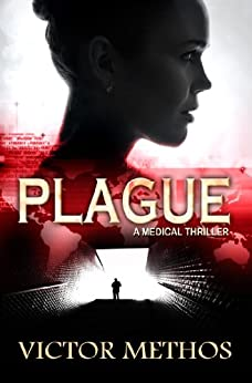 Plague - A Medical Thriller (The Plague Trilogy Book 1) by [Methos, Victor]