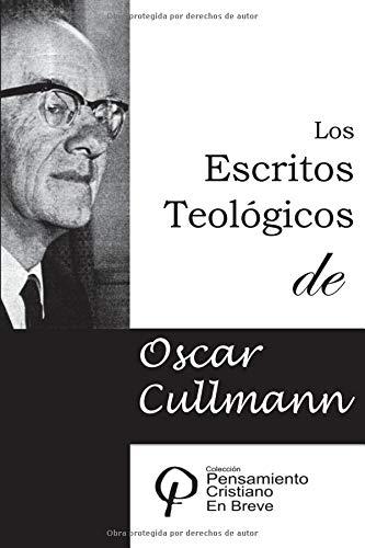 Los Escritos Teológicos de Oscar Cullmann (Pensamiento Cristiano en Breve) por Oscar Cullmann