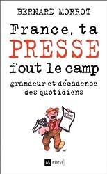 France, ta presse fout le camp, grandeur et décadence des quotidiens