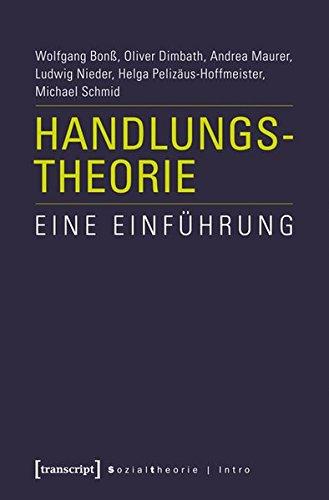 Handlungstheorie: Eine Einführung (Sozialtheorie)
