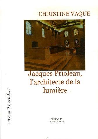 Jacques Prioleau, L'architecture de la Lumière par Christine Vaque
