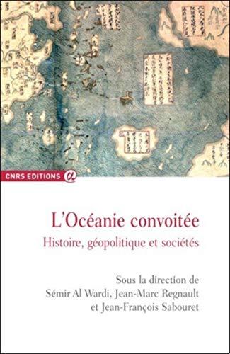 L'Océanie convoitée - Histoire, géopolitique et sociétés