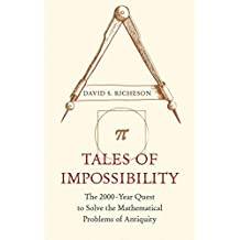 Tales of Impossibility: The 2000-Year Quest to Solve the Mathematical Problems of Antiquity (English Edition)