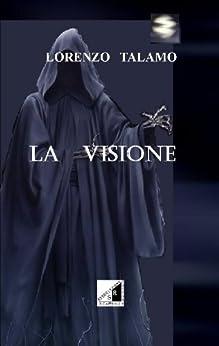 LA VISIONE (NARRATIVA Vol. 1) di [Talamo, Lorenzo]