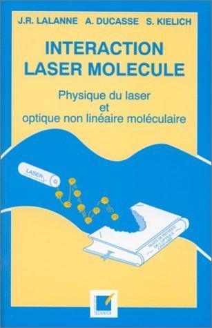 Interaction laser molécule - Physique du laser et optique non linéaire moléculaire de Jean-René Lalanne (1994) Broché