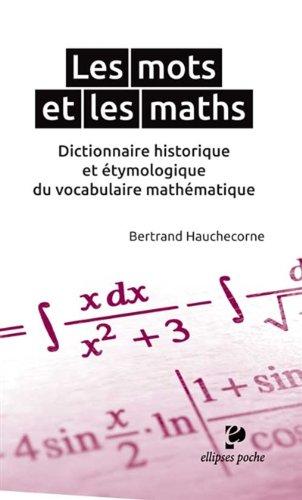 Les Mots et les Maths Dictionnaire Historique et Étymologique du Vocabulaire Mathématique Poche par Bertrand Hauchecorne