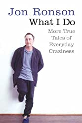 What I Do: More True Tales of Everyday Craziness