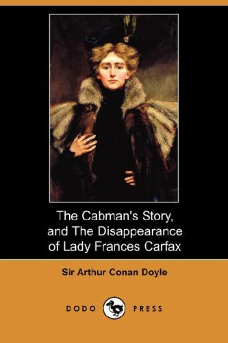 the-cabmans-story-and-the-disappearance-of-lady-frances-carfax-dodo-press-by-arthur-conan-doyle-2007