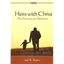 Heirs with Christ: The Puritans on Adoption by Joel R Beeke (2008-01-01)