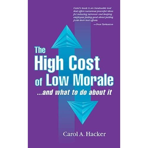 The High Cost of Low Morale...and what to do about it by Carol Hacker (1997-04-03)