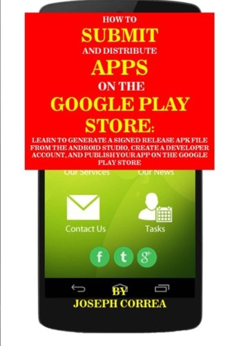 How To Submit And Distribute Apps On The Google Play Store: Learn to  generate a signed release APK file from the Android Studio, create a  developer