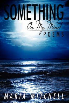 [(Something On My Mind : Poems)] [By (author) Maria Mitchell] published on (October, 2007)