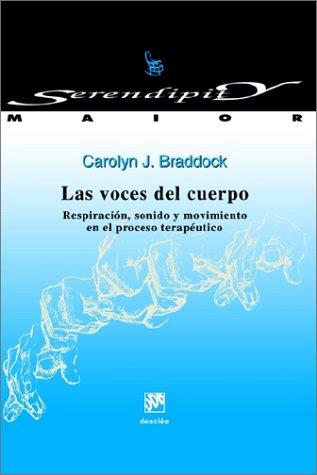 Las voces del cuerpo. Respiración, sonido y movimiento en el proceso terapéutico (Serendipity Maior) por Carolyn J. Braddock