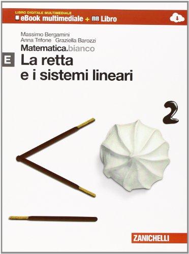 Matematica.bianco. Modulo E: La retta e i sistemi lineari. Per le Scuole superiori. Con espansione online