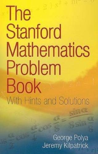 The Stanford Mathematics Problem Book: With Hints and Solutions (Dover Books on Mathematics) por George Polya